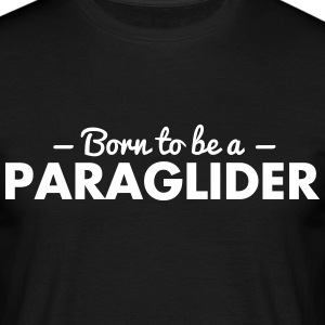 born to be a paraglider - Men's T-Shirt