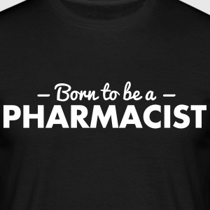 born to be a pharmacist - Men's T-Shirt