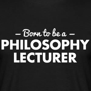 born to be a philosophy lecturer - Men's T-Shirt