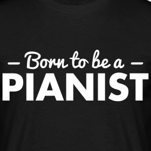 born to be a pianist - Men's T-Shirt