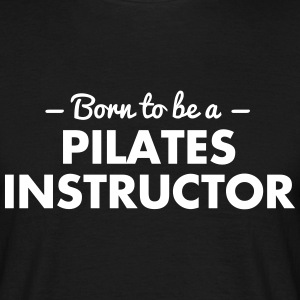 born to be a pilates instructor - Männer T-Shirt