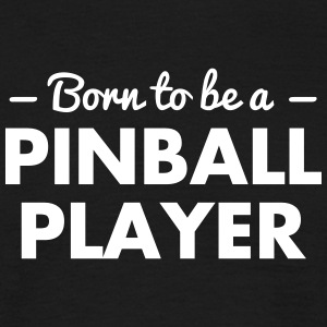born to be a pinball player - Männer T-Shirt