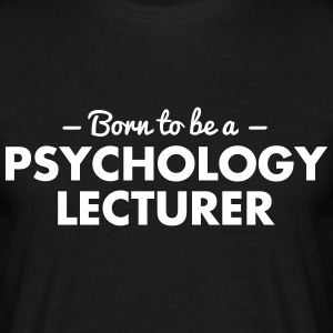 born to be a psychology lecturer - Men's T-Shirt