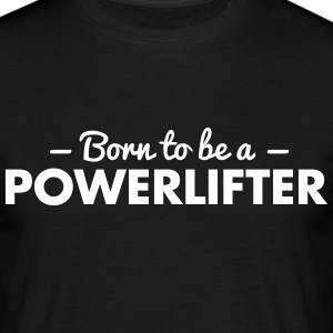 born to be a powerlifter - Männer T-Shirt