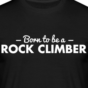 born to be a rock climber - Men's T-Shirt