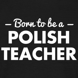 born to be a polish teacher - Männer T-Shirt