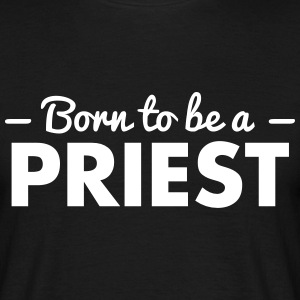 born to be a priest - Männer T-Shirt