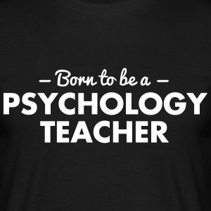 born to be a psychology teacher - Men's T-Shirt