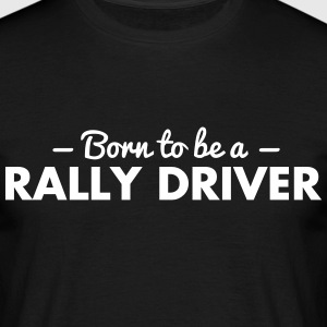 born to be a rally driver - Men's T-Shirt