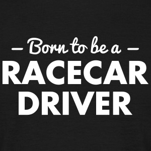 born to be a racecar driver - Men's T-Shirt