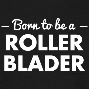 born to be a roller blader - Männer T-Shirt