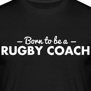 born to be a rugby coach - Men's T-Shirt