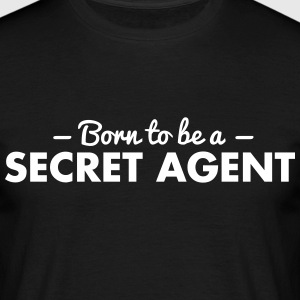 born to be a secret agent - Men's T-Shirt