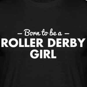 born to be a roller derby girl - Männer T-Shirt