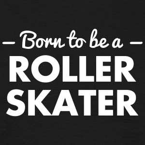 born to be a roller skater - Men's T-Shirt