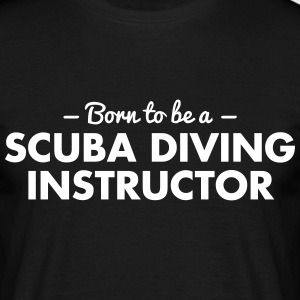 born to be a scuba diving instructor - Männer T-Shirt