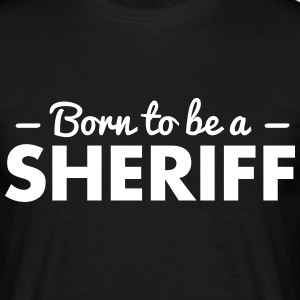 born to be a sheriff - Men's T-Shirt
