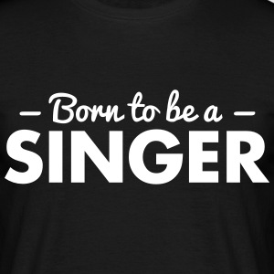 born to be a singer - Men's T-Shirt