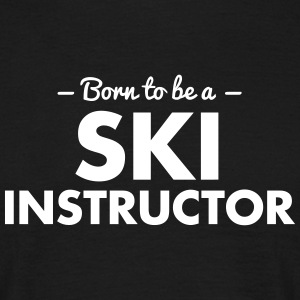 born to be a ski instructor - Men's T-Shirt