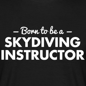 born to be a skydiving instructor - Männer T-Shirt