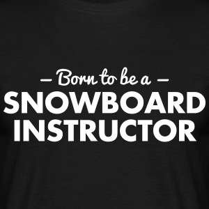 born to be a snowboard instructor - Men's T-Shirt