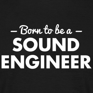 born to be a sound engineer - Männer T-Shirt