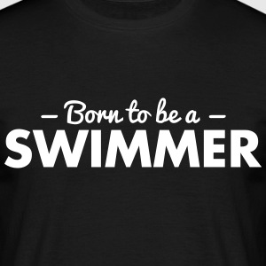 born to be a swimmer - Men's T-Shirt