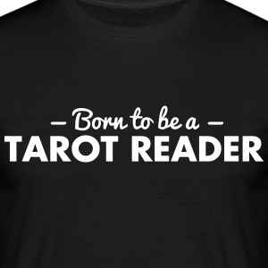 born to be a tarot reader - Männer T-Shirt