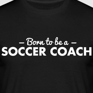 born to be a soccer coach - Men's T-Shirt