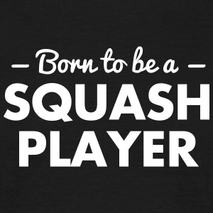 born to be a squash player - Men's T-Shirt