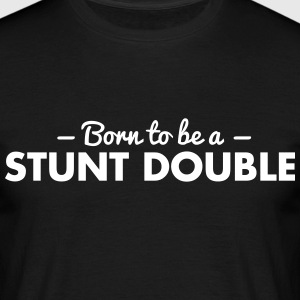 born to be a stunt double - Men's T-Shirt
