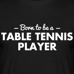 born to be a table tennis player - Männer T-Shirt