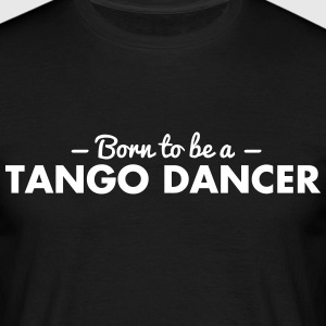 born to be a tango dancer - Männer T-Shirt