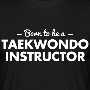 born to be a taekwondo instructor - Männer T-Shirt
