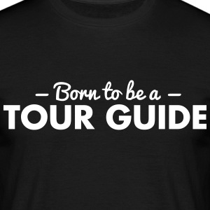 born to be a tour guide - Men's T-Shirt