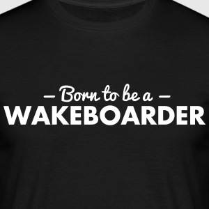 born to be a wakeboarder - Men's T-Shirt