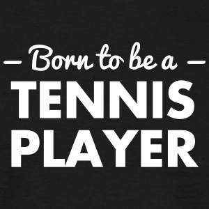 born to be a tennis player - Men's T-Shirt