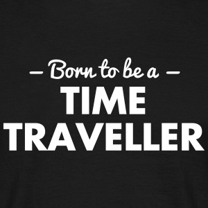 born to be a time traveller - Men's T-Shirt