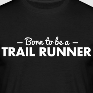 born to be a trail runner - Men's T-Shirt