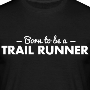 born to be a trail runner - Männer T-Shirt