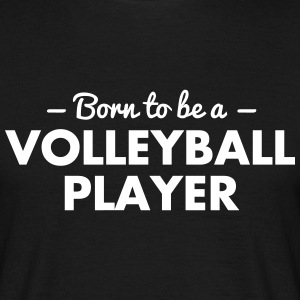 born to be a volleyball player - Men's T-Shirt