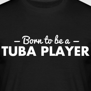 born to be a tuba player - Männer T-Shirt