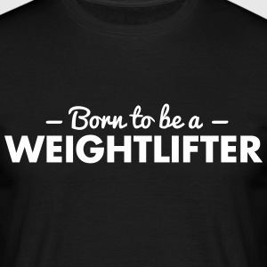 born to be a weightlifter - Men's T-Shirt