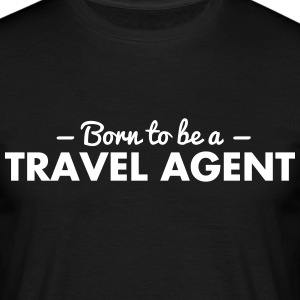born to be a travel agent - Männer T-Shirt