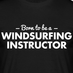 born to be a windsurfing instructor - Männer T-Shirt