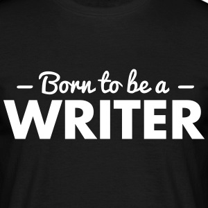 born to be a writer - Männer T-Shirt