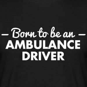 born to be an ambulance driver - Men's T-Shirt