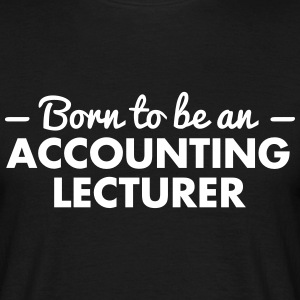 born to be an accounting lecturer - Men's T-Shirt
