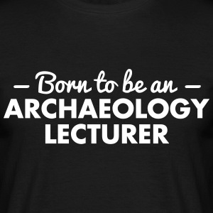 born to be an archaeology lecturer - Men's T-Shirt