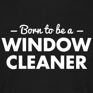born to be a window cleaner - Men's T-Shirt